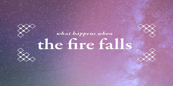 Blog.WhatHappensWhenTheFireFalls