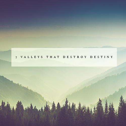 SEVEN VALLEYS THAT DESTROY DESTINY