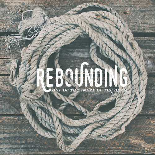 REBOUNDING OUT OF THE SNARE OF THE DEVIL